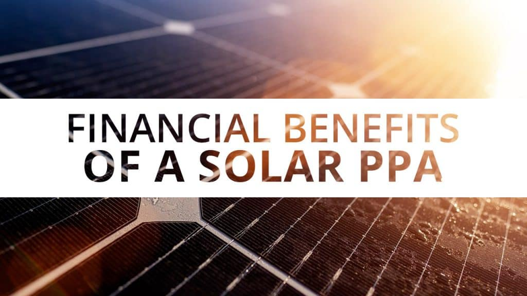 Top 3 Financial Benefits of a Solar Power Purchase Agreement (PPA)